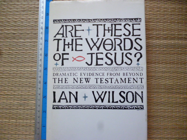 Are These the Words of Jesus? (Dramatic Evidence From Beyond The New Testament)