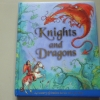 Knights and Dragons (A Treasury of Timeless Heroic Tales For Boys)