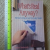 What's Real Anyway? (Eternal Living in an Everyday World)