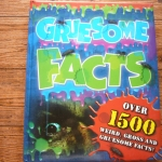 Gruesome Facts (Over 1,500 Weird, gross and Gruesome Facts)