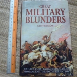 Great Military Blunders (History's Worst Battlefield Decisions from Ancient Times to the Present Day)