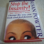 Stop the Insanity! (Change the Way You Look and Feel Forever)