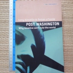 POST WASHINGTON: Why America Can't Rule the World